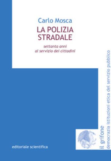 La polizia stradale. Settanta anni al servizio dei cittadini - Carlo Mosca   Kritjur.org