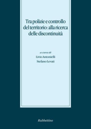 Tra polizie e controllo del territorio: alla ricerca delle discontinuità - L. Antonielli  