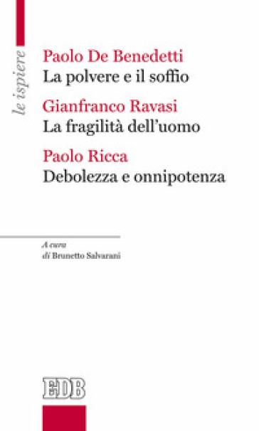 La polvere e il soffio-La fragilità dell'uomo-Debolezza e onnipotenza - Gianfranco Ravasi   Kritjur.org