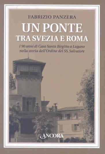 Un ponte tra Svezia e Roma. I 90 anni di Casa Santa Birgitta a Lugano nella storia dell'Ordine del SS. Salvatore - Fabrizio Panzera pdf epub