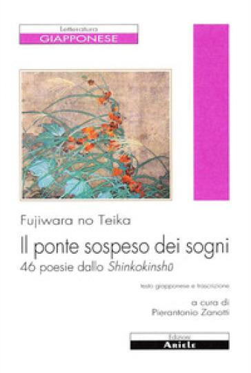 Il ponte sospeso dei sogni. 46 poesie dallo Shinkokinshu - Teika Fujiwara |