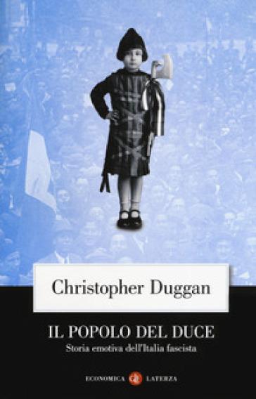 Il popolo del Duce. Storia emotiva dell'Italia fascista - Christopher Duggan | Kritjur.org