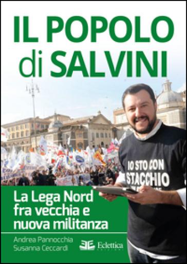 Il popolo di Salvini. La Lega Nord tra vecchia e nuova militanza - Susanna Ceccardi |