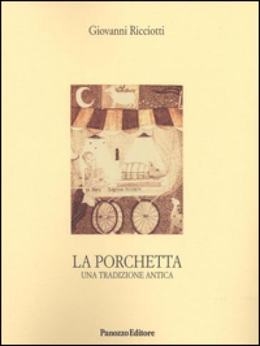 La porchetta. Una tradizione antica - Giovanni Ricciotti  