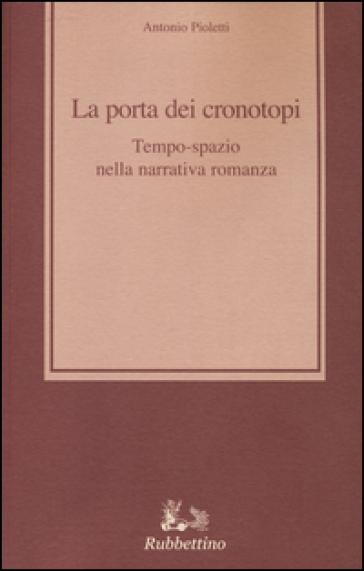 La porta dei cronotopi. Tempo spazio nella narrativa romanza - Antonio Pioletti |