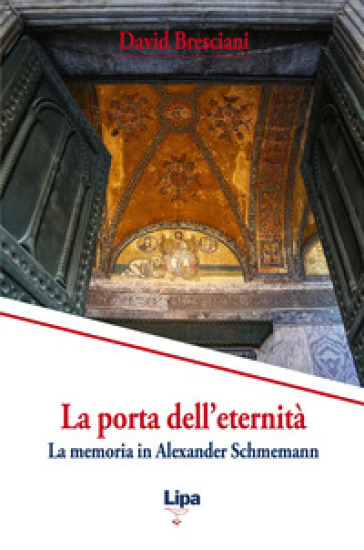 La porta dell'eternità. La memoria in Alexander Schmemann - David Bresciani |