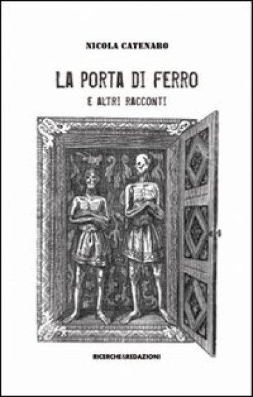 La porta di ferro e altri racconti nicola catenaro for Porta a libro in ferro