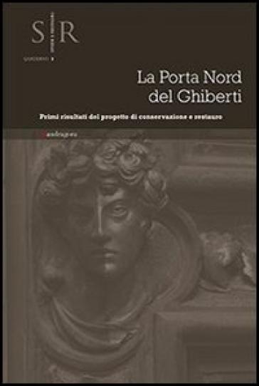 La porta nord del Ghiberti. Primi risultati del progetto di conservazione e restauro - B. Agostini  