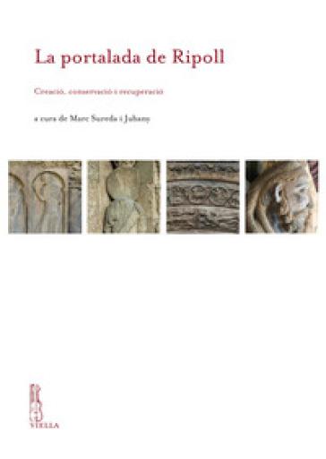 La portalada de Ripoll. Creacio, conservacio i recuperacio - M. Sureda i Jubany | Rochesterscifianimecon.com