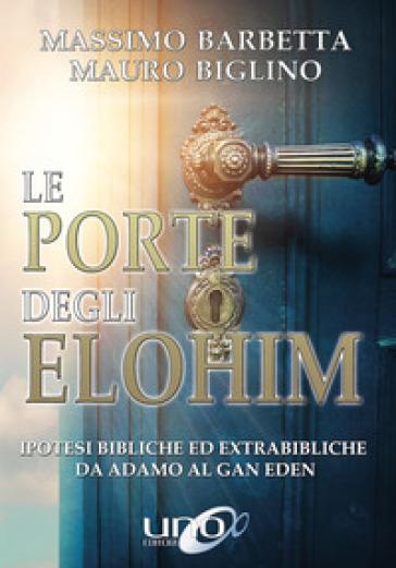 Le porte degli Elohim. Ipotesi bibliche ed extrabibliche da Adamo al Gan Eden - Mauro Biglino pdf epub