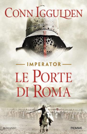Le porte di Roma. Imperator. 1. - Conn Iggulden | Rochesterscifianimecon.com