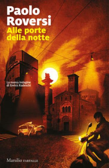 Alle porte della notte. Un'indagine di Enrico Radeschi - Paolo Roversi |
