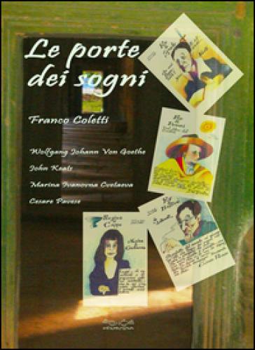 Le porte dei sogni. Wolfgang Johann von Goethe, John Keats, Marina Ivanovna Cvetaeva, Cesare Pavese - Franco Coletti | Thecosgala.com
