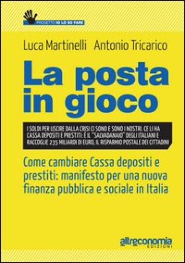 La posta in gioco. Come cambiare cassa depositi e prestiti: manifesto per una nuova finanza pubblica e sociale in Italia - Luca Martinelli |
