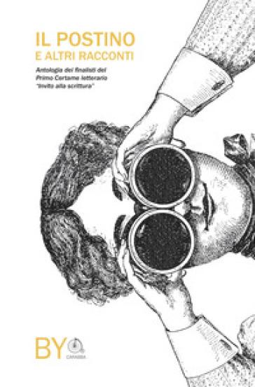 Il postino e altri racconti. Antologia di novelle dal primo certame letterario «Invito alla scrittura»