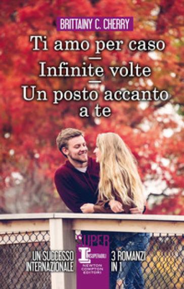 Un posto accanto a te-Ti amo per caso-Infinite volte - Brittainy C. Cherry | Jonathanterrington.com