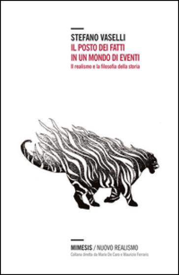 Il posto dei fatti in un mondo di eventi. Il realismo e la filosofia della storia - Stefano Vaselli |