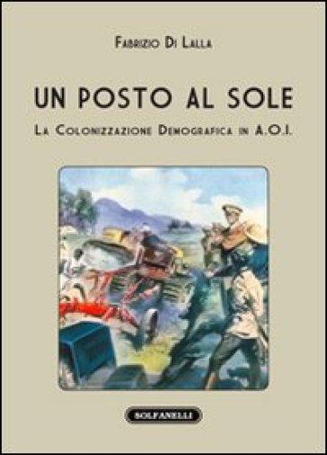Un posto al sole. La colonizzazione demografica in A.O.I. - Fabrizio Di Lalla |