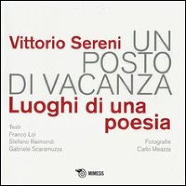 Un posto di vacanza. Luoghi di una poesia - Vittorio Sereni |