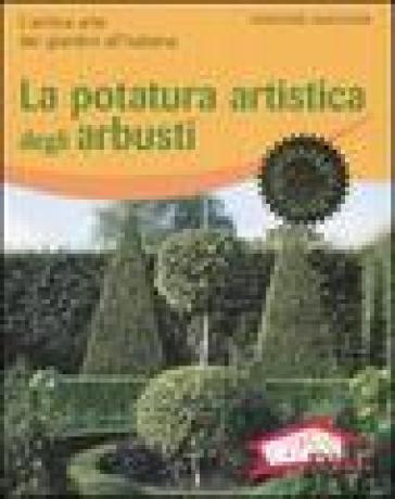 La potatura artistica degli arbusti. L'antica arte dei giardini all'italiana - Dorothée Waechter  