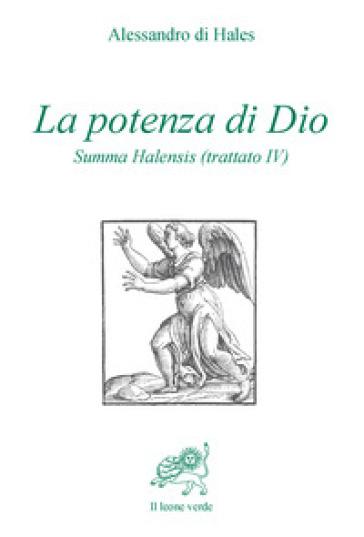 La potenza di Dio. Summa Halensis (trattato IV) - Alessandro di Hales |