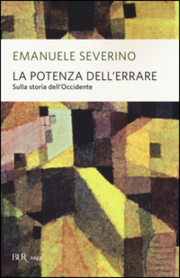 La potenza dell'errare. Sulla storia dell'Occidente - Emanuele Severino | Jonathanterrington.com