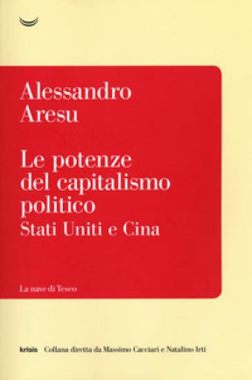 Le potenze del capitalismo politico. Stati Uniti e Cina - Alessandro Aresu |