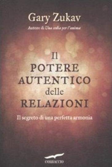 Il potere autentico delle relazioni. Il segreto di una perfetta armonia - Gary Zukav | Thecosgala.com