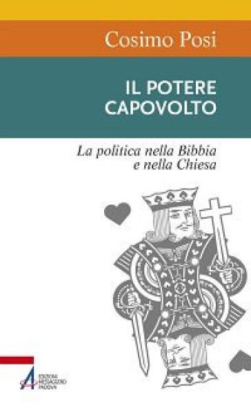 Il potere capovolto. La politica nella Bibbia e nella Chiesa - Cosimo Posi | Rochesterscifianimecon.com