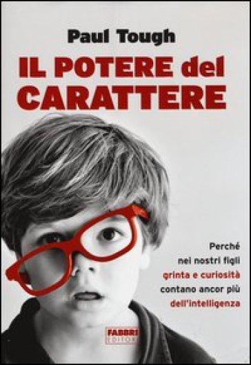 Il potere del carattere. Perché nei nostri figli grinta e curiosità contano più dell'intelligenza - Paul Tough | Jonathanterrington.com