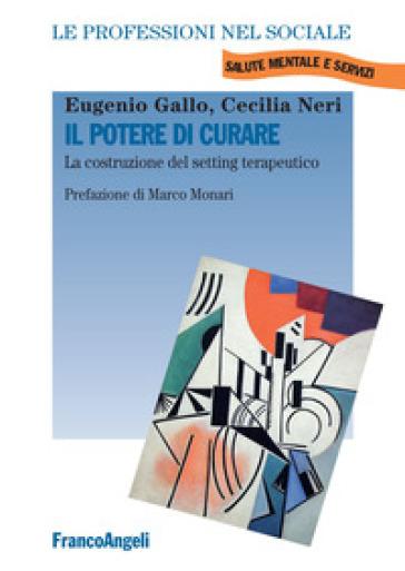Il potere di curare. La costruzione del setting terapeutico - Eugenio Gallo | Rochesterscifianimecon.com