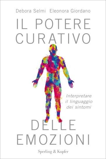 Il potere curativo delle emozioni. Interpretare il linguaggio dei sintomi - Debora Selmi |