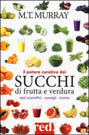 Il potere curativo dei succhi di frutta - Michael T. Murray | Rochesterscifianimecon.com
