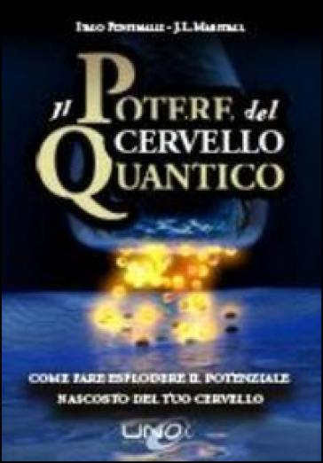 Il potere del cervello quantico - Italo Pentimalli |