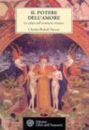 Il potere dell'amore. La coppia nell'esoterismo cristiano - Charles-Rafael Payeur |