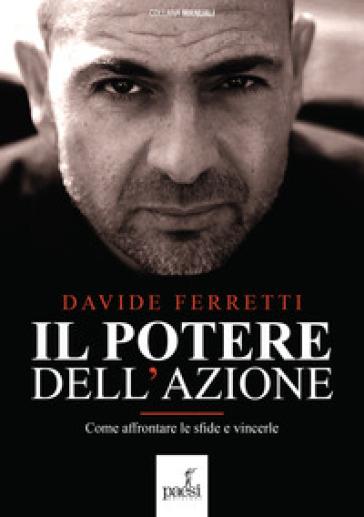 Il potere dell'azione. Come affrontare le sfide e vincerle - Davide Ferretti | Thecosgala.com
