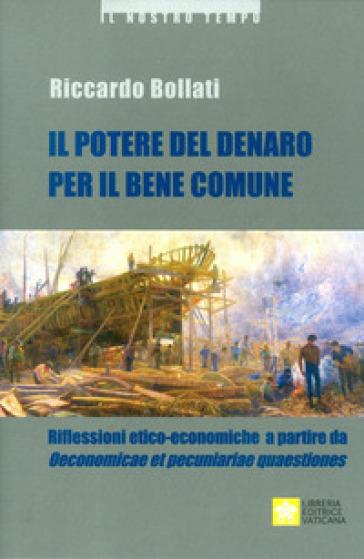 Il potere del denaro per il bene comune. Riflessioni etico-economiche a partire da «Oeconomicae et pecuniariae quaestiones» - Riccardo Bollati |