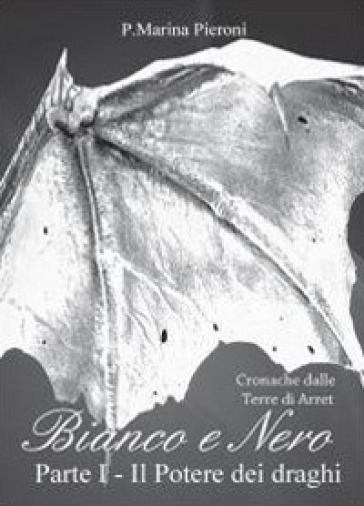 Il potere dei draghi. Bianco e nero. 1. - P. Marina Pieroni | Ericsfund.org