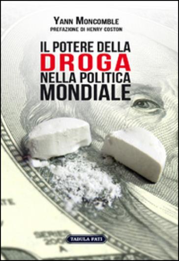 Il potere della droga nella politica mondiale - Yann Moncomble  