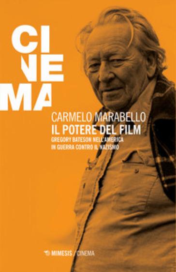 Il potere del film. Gregory Bateson nell'America in guerra contro il nazismo - Carmelo Marabello   Thecosgala.com