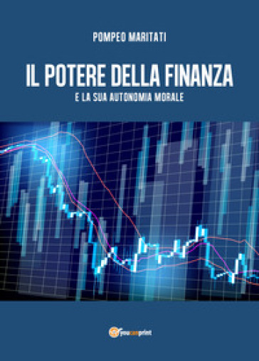 Il potere della finanza e la sua autonomia morale - Pompeo Maritati |
