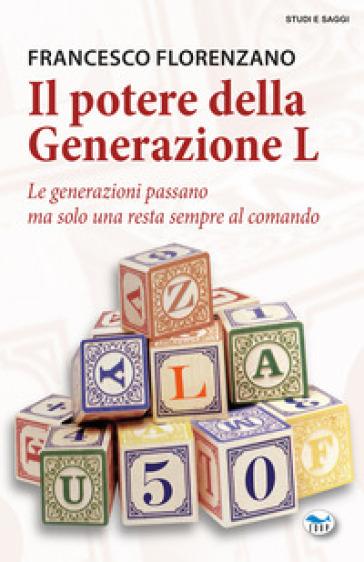 Il potere della generazione L. Le generazioni passano ma solo una resta al comando - Francesco Florenzano  