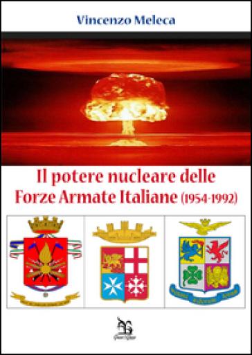 Il potere nucleare delle Forze Armate Italiane (1954-1992) - Vincenzo Meleca |