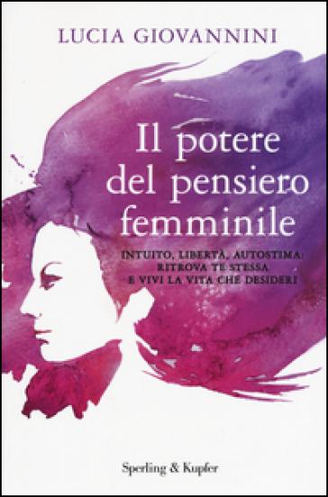 Il potere del pensiero femminile. Intuito, libertà, autostima: ritrova te stessa e vivi la vita che desideri - Lucia Giovannini | Thecosgala.com