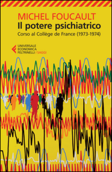 Il potere psichiatrico. Corso al Collège de France (1973-1974) - Michel Foucault |