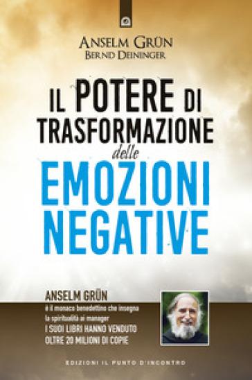Il potere di trasformazione delle emozioni negative - Anselm Grun  