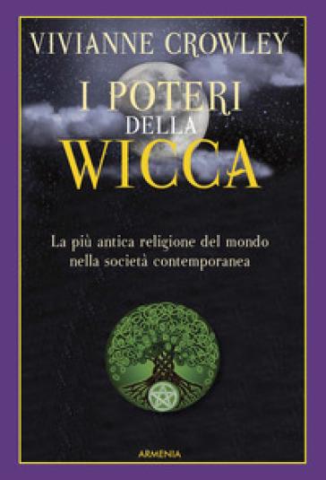 I poteri della Wicca. La più antica religione del mondo nella società contemporanea - Vivianne Crowley | Jonathanterrington.com