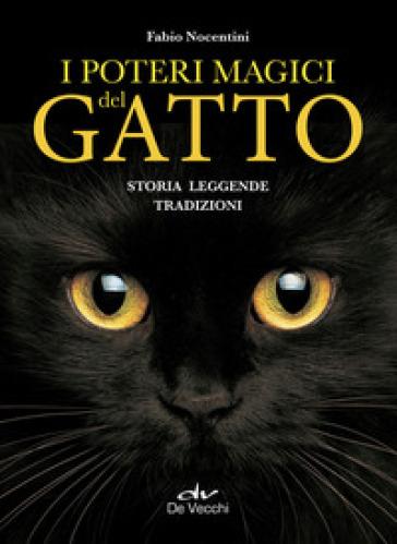 I poteri magici del gatto. Storia, leggende, tradizioni - Fabio Nocentini |