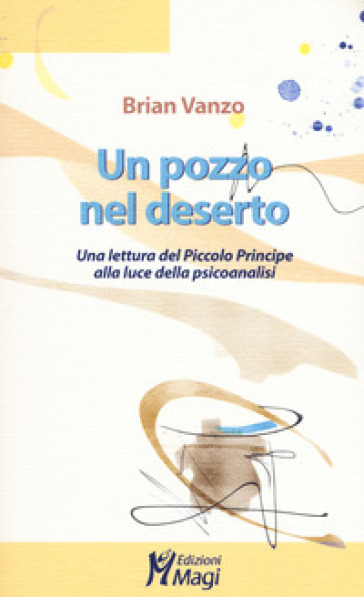 Un pozzo nel deserto. Una lettura del Piccolo Principe alla luce della psicoanalisi - Brian Vanzo | Jonathanterrington.com