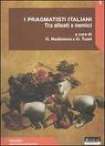 I pragmatisti italiani. Tra alleati e nemici - Giovanni Maddalena |